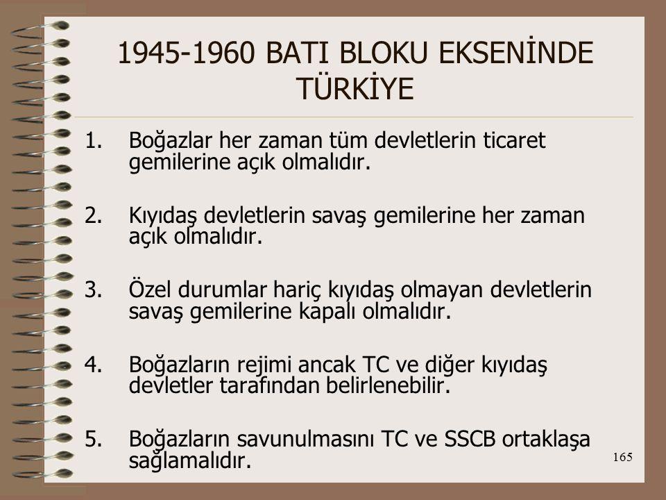 166 1945-1960 BATI BLOKU EKSENİNDE TÜRKİYE SSCB, bu isteklerini sürekli tekrarlamıştır.