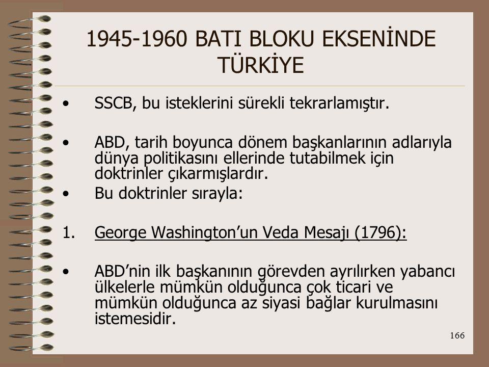 167 1945-1960 BATI BLOKU EKSENİNDE TÜRKİYE Avrupa devletleriyle ittifaklara girilmesinin ABD açısından son derece zararlı sonuçlar doğurabileceğini ifade etti.
