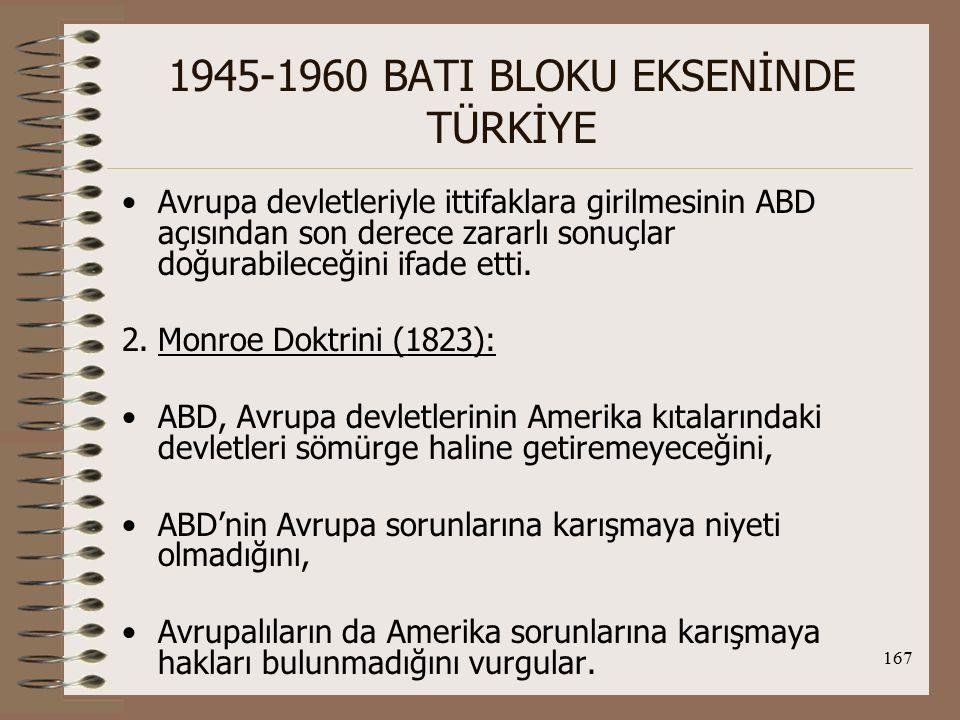 168 1945-1960 BATI BLOKU EKSENİNDE TÜRKİYE 3.Truman Doktrini (1947): ABD, Batı Avrupa'nın tekrar eski ekonomik ve siyasal gücüne kavuşmasını hedeflemekteydi.