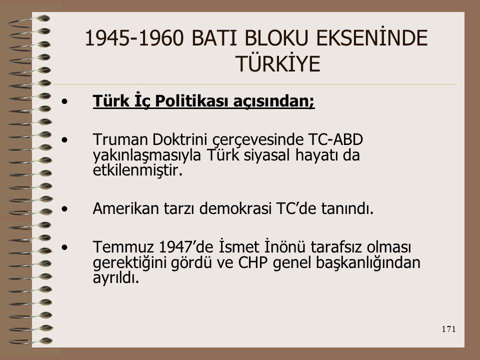 172 1945-1960 BATI BLOKU EKSENİNDE TÜRKİYE Ordu, hükümetin tam yetkisi altına sokuldu ve TBMM'ye bağlı Genel Kurmay Başkanlığı ve Milli Savunma Bakanlığına bağlandı.