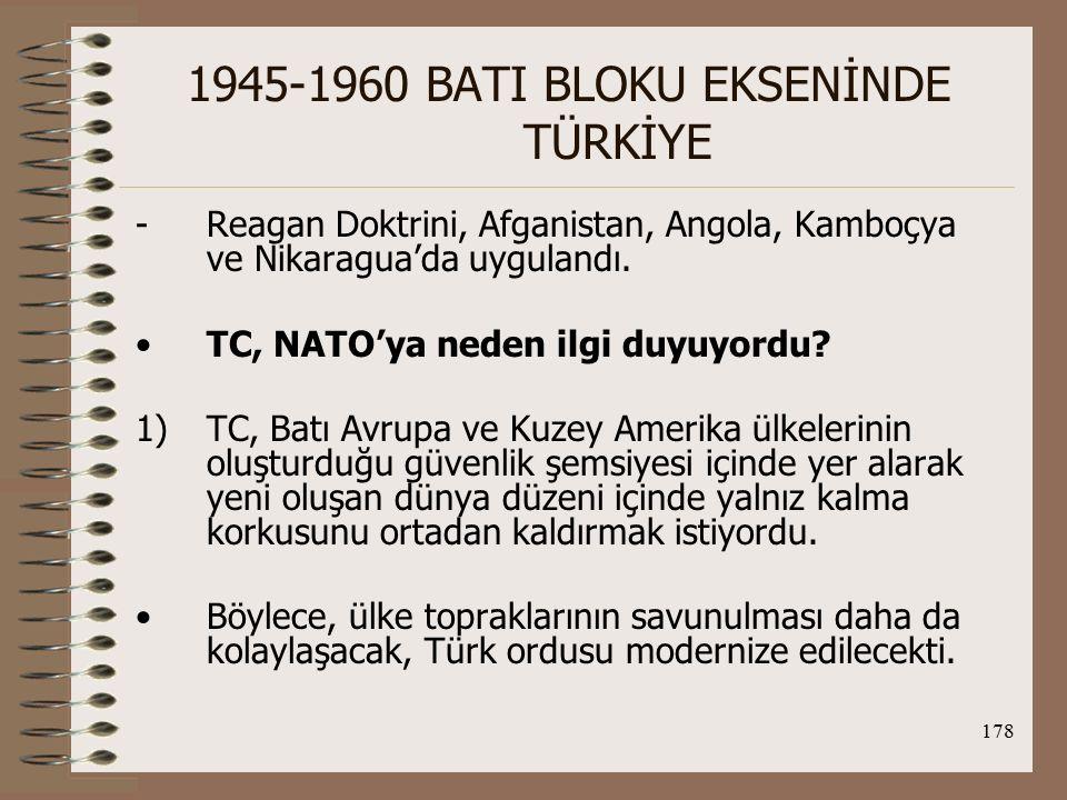 179 1945-1960 BATI BLOKU EKSENİNDE TÜRKİYE 2)Türk devlet adamları NATO'ya üye olmayı, cumhuriyetin ilanından beri izlenen Batıcılık politikasının bir gereği olarak görüyorlardı.