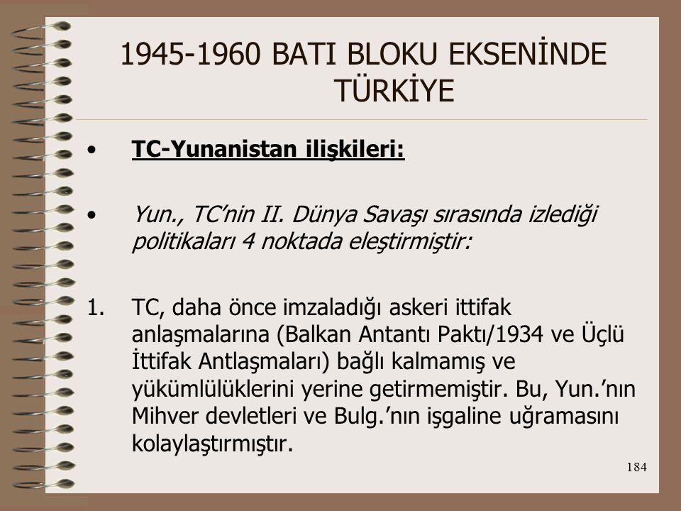 185 1945-1960 BATI BLOKU EKSENİNDE TÜRKİYE 2.TC, savaş sırasında Yun hükümetiyle ilişkilerini askıya aldı.