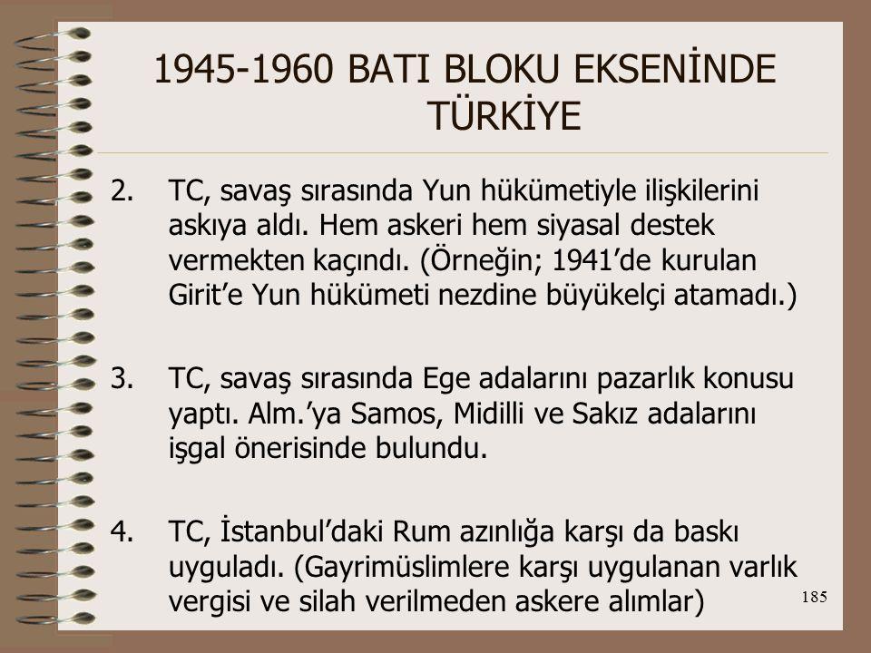 186 1945-1960 BATI BLOKU EKSENİNDE TÜRKİYE TC'nin Yun.'a karşı izlediği politikanın gerekçeleri; 1.- II.