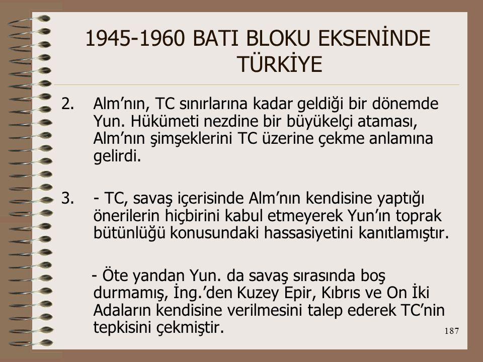 188 1945-1960 BATI BLOKU EKSENİNDE TÜRKİYE 4.- TC, azınlıklara karşı ırkçı bir politika izlememiş, Lozan'a aykırı davranmamıştır.