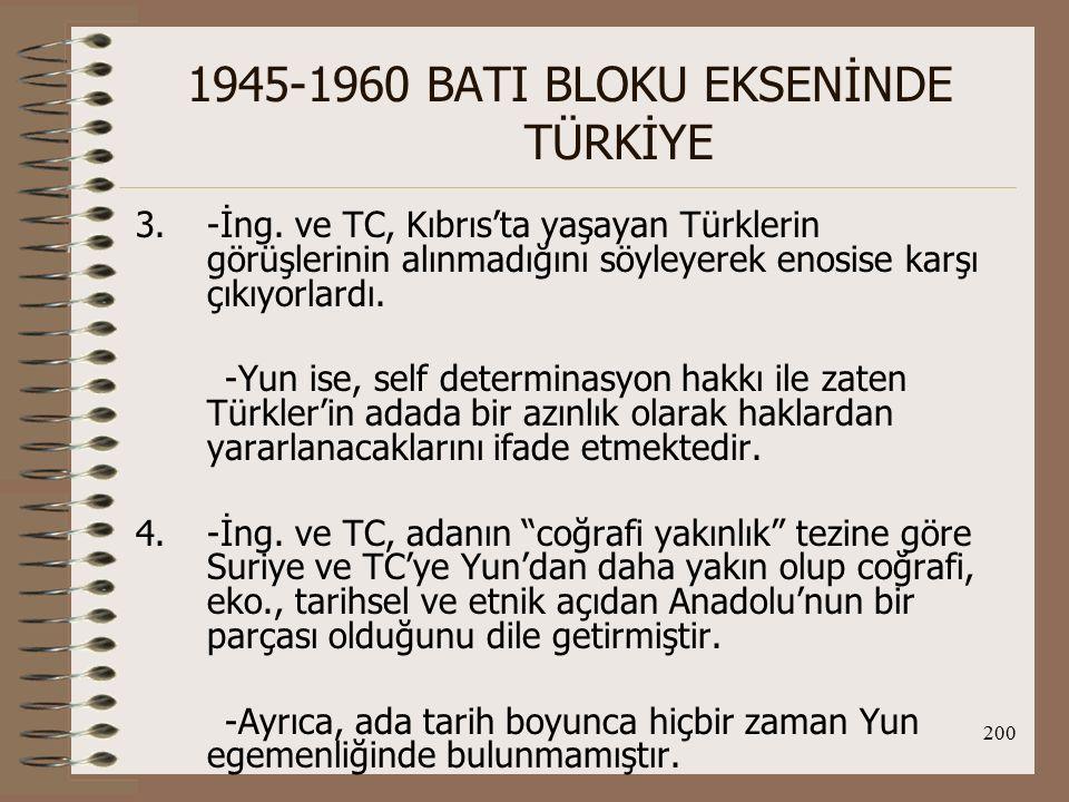 201 1945-1960 BATI BLOKU EKSENİNDE TÜRKİYE Sonuçta; BM Genel Kurulu Kıbrıs konusunun ilk kez uluslararasılaştırılmasında Yun'ın başvurusunu gündemine almayı reddetti.