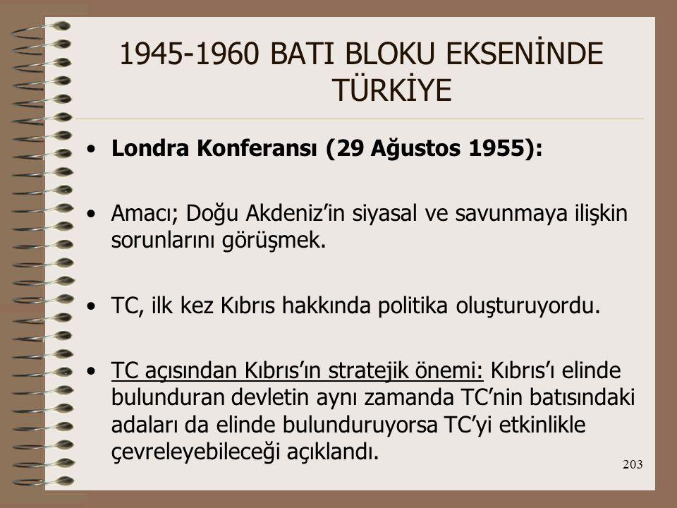 204 1945-1960 BATI BLOKU EKSENİNDE TÜRKİYE TC'de Kıbrıs konusunda çıkan 6-7 Eylül olaylarıyla, TC-Yun ilişkileri bir daha düzelmeyecek bir sürece girmiştir.