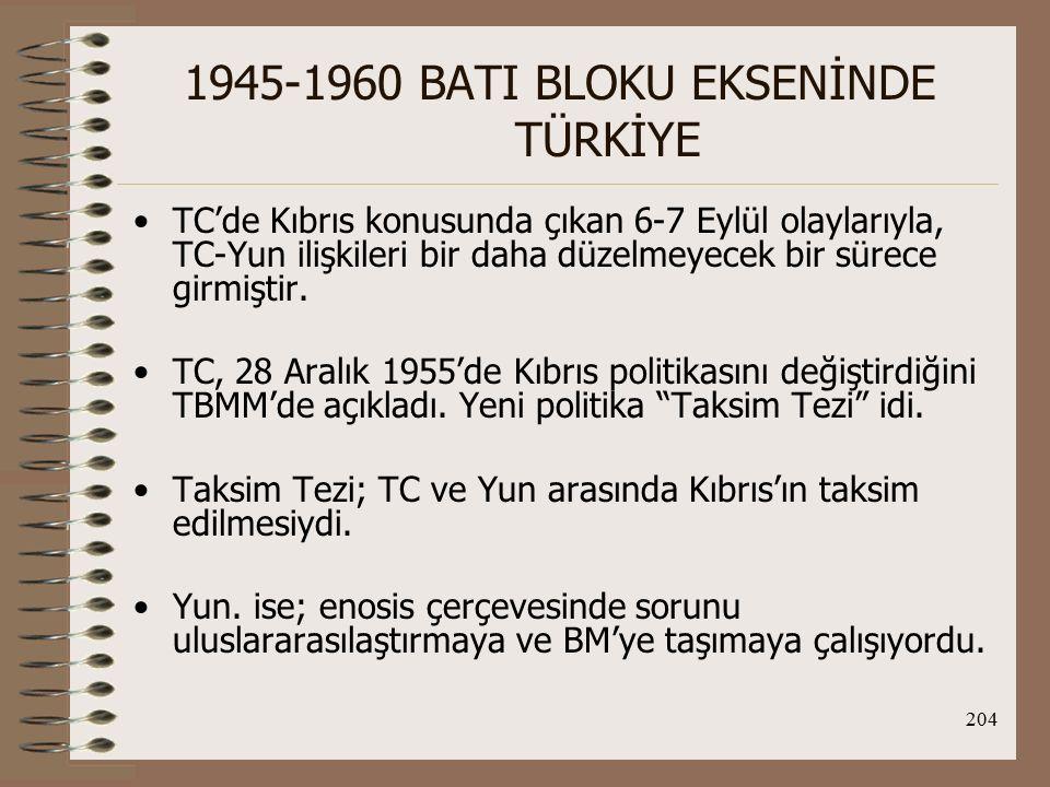 205 1945-1960 BATI BLOKU EKSENİNDE TÜRKİYE İng., O.D.'da değişen dengeler yüzünden (Süveyş Krizi gibi) Kıbrıs politikasını değiştirdi ve bu sorundan kurtulmak için adanın bağımsızlığını savundu.