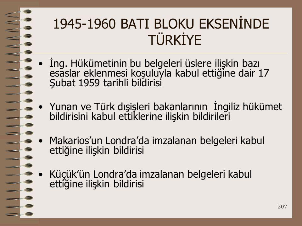 208 1945-1960 BATI BLOKU EKSENİNDE TÜRKİYE Kıbrıs Anayasası ve ilgili belgelerin yürürlüğe konması için alınacak geçici önlemlerle ilgili sözleşme.