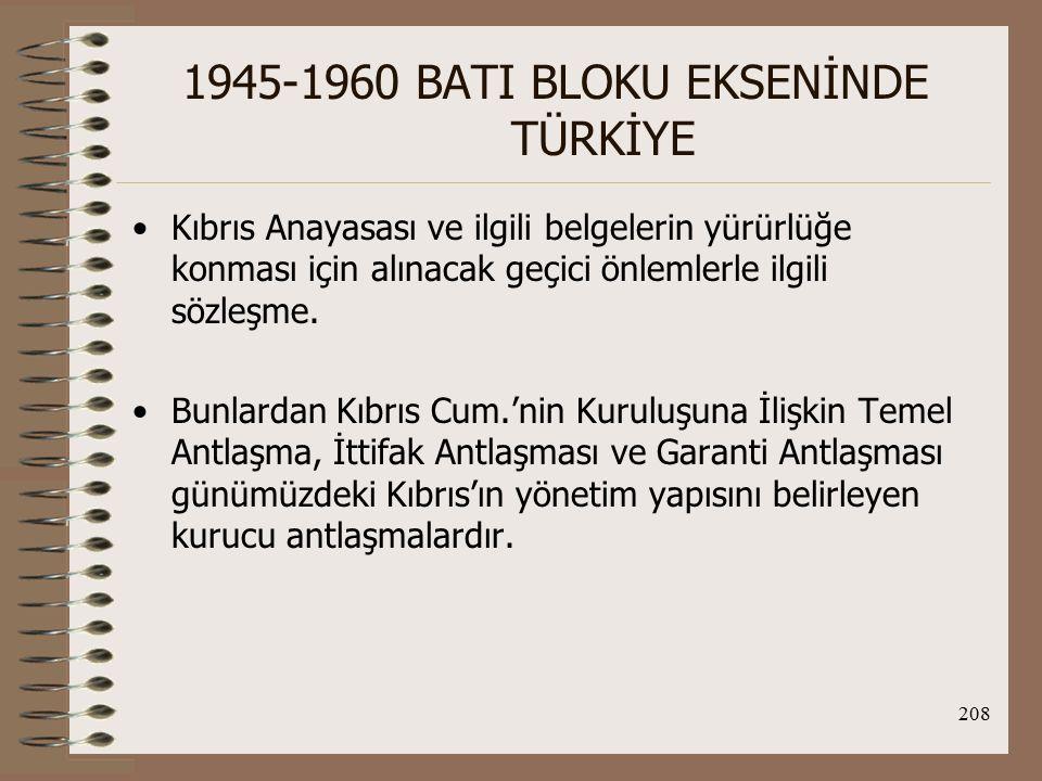 209 1945-1960 BATI BLOKU EKSENİNDE TÜRKİYE Ortadoğu'yla İlişkiler: TC, Soğuk Savaş döneminde ABD ve Batı yanlısı tavrını O.D.