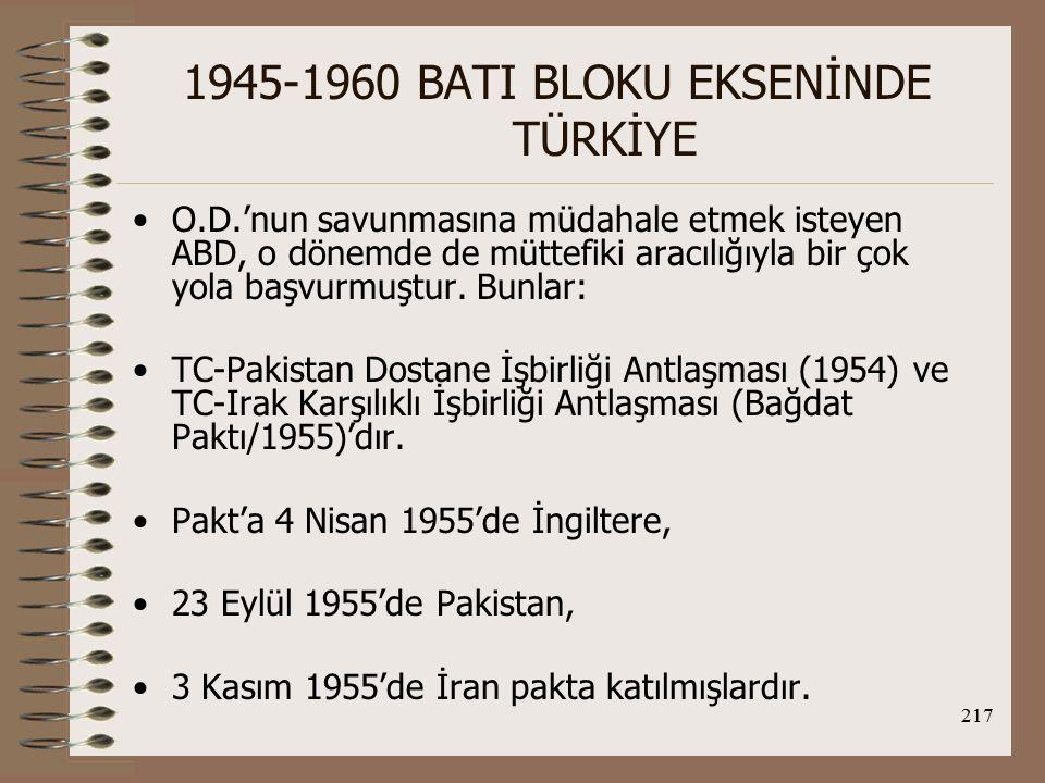 218 1945-1960 BATI BLOKU EKSENİNDE TÜRKİYE Araplar tarafından ilgi görmeyen pakta tek ilgi Irak'tan gelmiştir, fakat Irak'ta da 1958'de darbe gerçekleşmiştir.