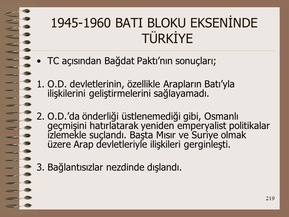 220 1945-1960 BATI BLOKU EKSENİNDE TÜRKİYE 3.Bağdat Paktı'nı kendisine yönelik olaarak algılayan İsrail'le ilişkileri bozuldu.