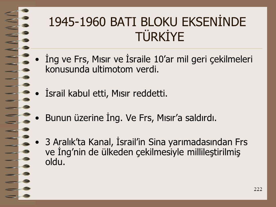 223 1945-1960 BATI BLOKU EKSENİNDE TÜRKİYE TC'nin Süveyş bunalımı sırasında İsrail büyükelçisini çekmesi Araplarla ilişkilerin düzelmesini sağlamaya yetmemiştir.