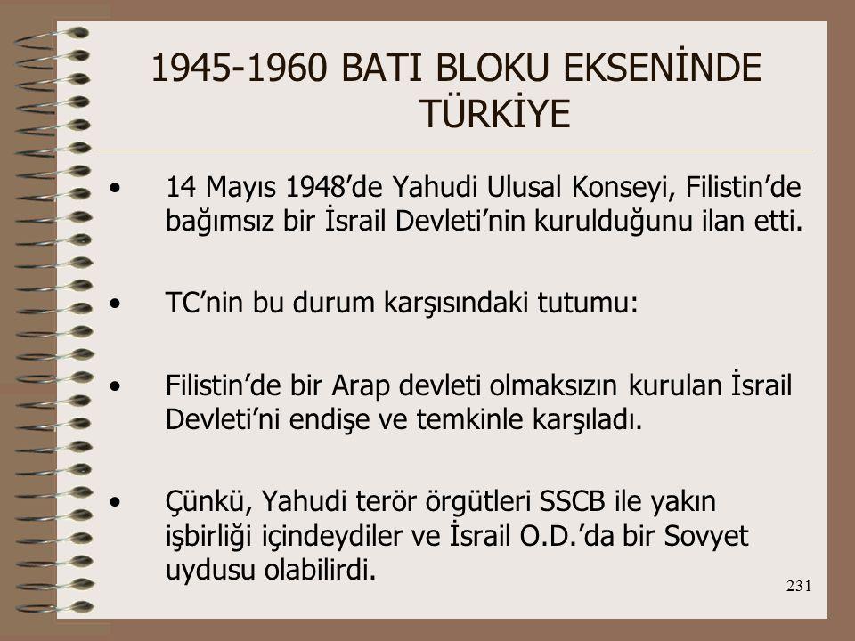 232 1945-1960 BATI BLOKU EKSENİNDE TÜRKİYE Fakat TC'nin izlediği Batı yanlısı dış pol.