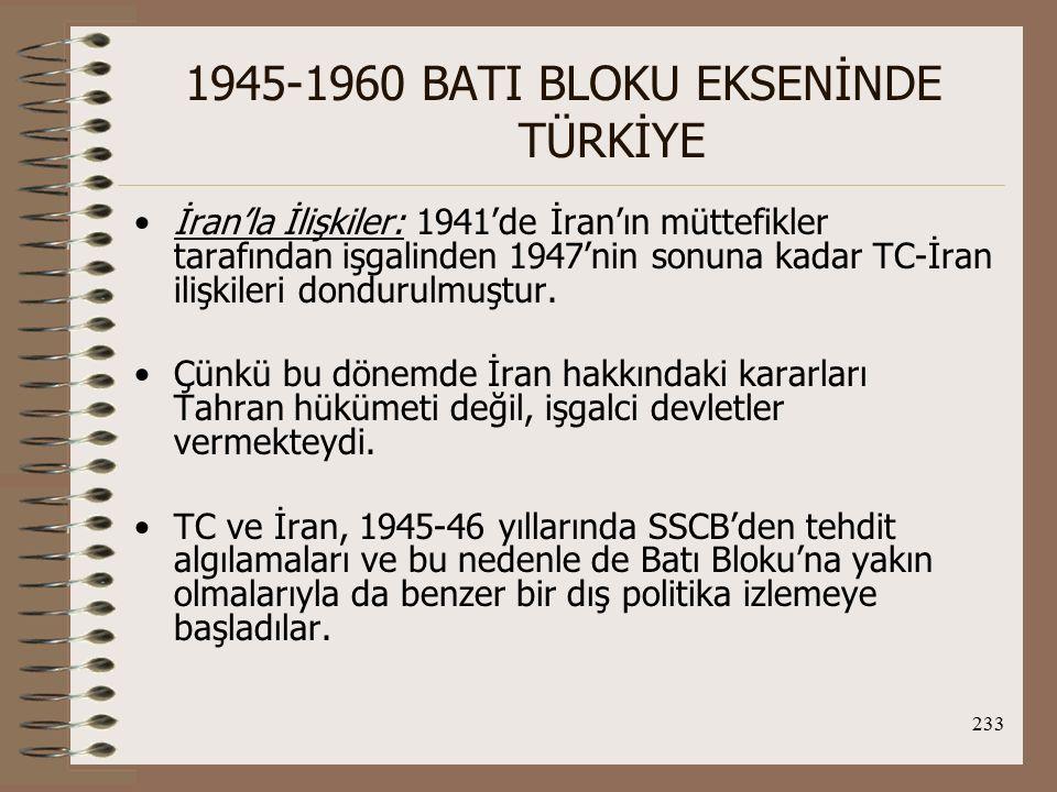 234 1945-1960 BATI BLOKU EKSENİNDE TÜRKİYE Fakat 1950'lerin başında Başbakan Muhammed Musaddık'ın petrolü millileştirme girişimi TC'de hoş karşılanmadı.