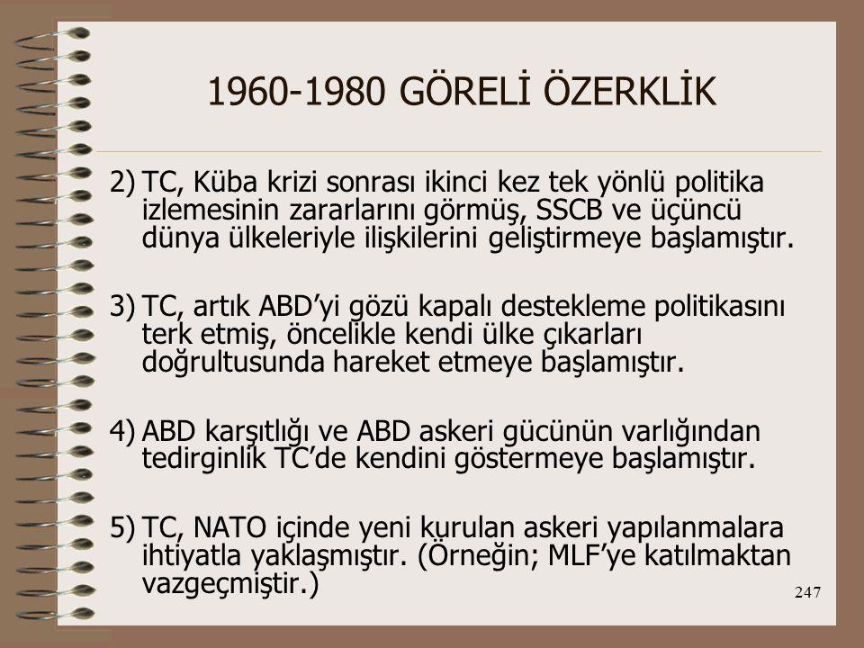 248 1960-1980 GÖRELİ ÖZERKLİK 6)ABD silahlarının Türk ordusuna hakim olmasını engellemek için silah sanayine önem vermiş ve silah alımı yaptığı ülkelerin sayısını arttırmıştır.