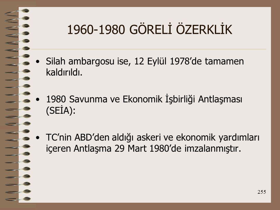 256 1960-1980 GÖRELİ ÖZERKLİK Yunanistan'la İlişkiler: 1960'larda Kıbrıs, 1970'lerde Kıbrıs ve Ege sorunları TC-Yun ilişkilerinde uyuşmazlığa neden oluyordu.