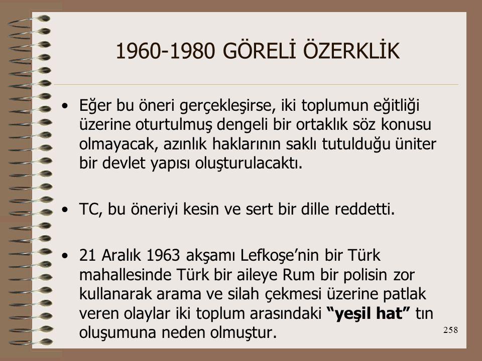 259 1960-1980 GÖRELİ ÖZERKLİK Şiddet olaylarının tırmanışa geçmesi üzerine TC, duruma müdahale ederek Kıbrıs semalarında Türk jetlerini havalandırdı.