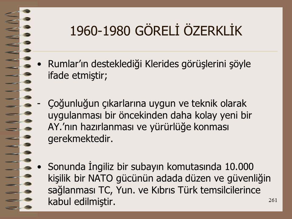 262 1960-1980 GÖRELİ ÖZERKLİK Fakat, Kıbrıs Cumhurbaşkanı yalnızca bir BM gücüne razı olabileceğini belirtti.