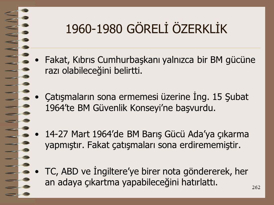 263 1960-1980 GÖRELİ ÖZERKLİK TBMM, hükümete gerektiğinde Kıbrıs'a askeri müdahalede bulunma yetkisi verdi.