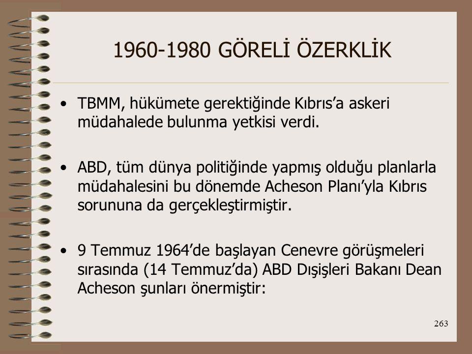264 1960-1980 GÖRELİ ÖZERKLİK 1.-Kıbrıs adasının Karpas bölgesinde, TC'ye, egemenlik hakları kendisine ait olacak ve anavatanın ayrılmaz parçası sayılacak bir arazi verilecekti.