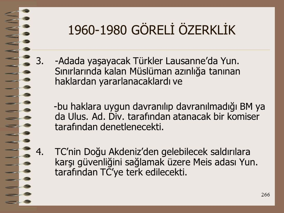 267 1960-1980 GÖRELİ ÖZERKLİK Acheson Planıyla hem taksim, hem de enosis istekleri yanıtlanmış, TC'nin stratejik güvenlik kaygıları giderilmiş, Ada dolaylı olarak NATO'nun denetimine sokulmuş, Doğu Akdeniz Batı'nın çıkarları açısından güvenli hale getirilmiştir.