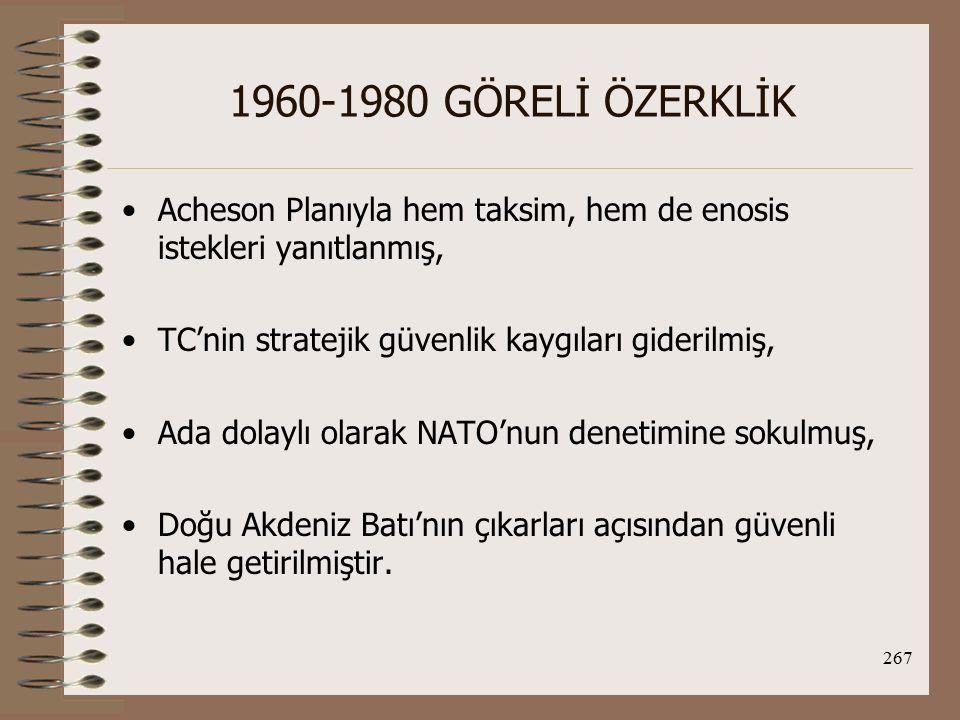 268 1960-1980 GÖRELİ ÖZERKLİK Planı TC kabul etmesine rağmen Makarios'un baskısıyla Yun.