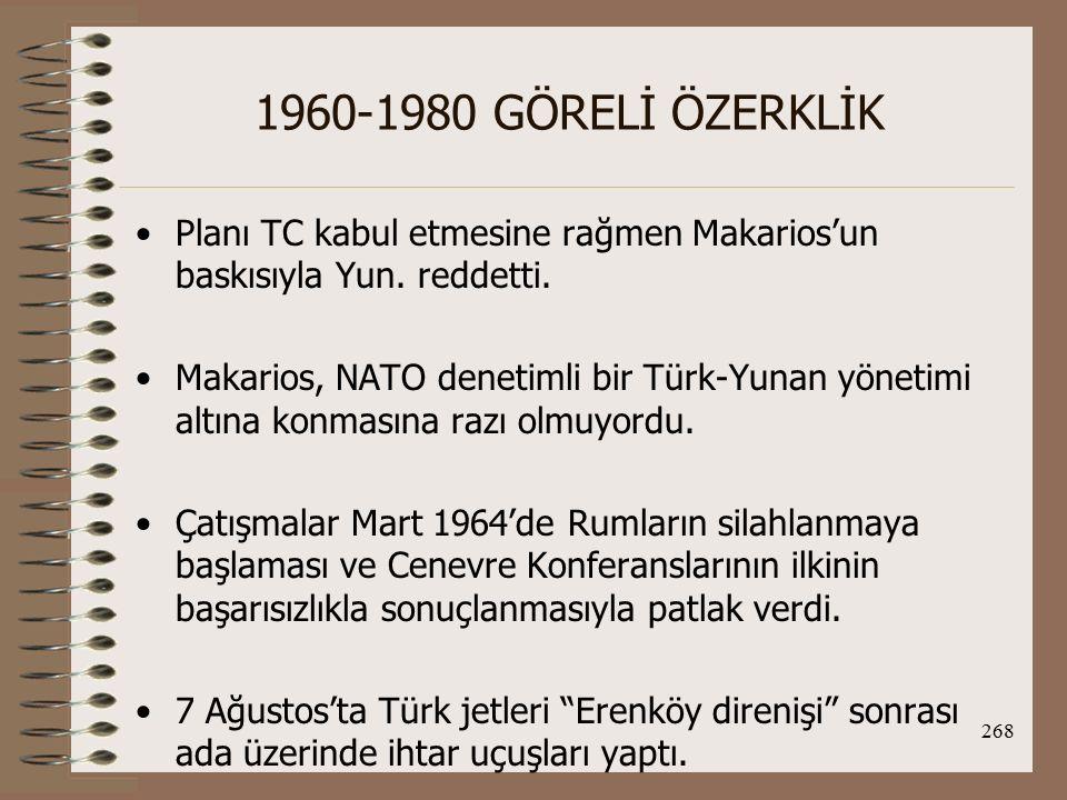 269 1960-1980 GÖRELİ ÖZERKLİK SSCB'nin Kıbrıs politikası; Makarios'u desteklemek bölgedeki NATO denetimini engellemek, NATO'nun güneydoğu kanadındaki çatlaktan yararlanarak TC ve Yun.'la ilişkileri geliştirmekti.