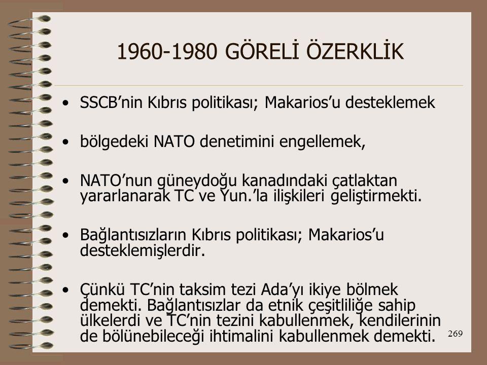 270 1960-1980 GÖRELİ ÖZERKLİK Ayrıca TC, bağlantısızlara karşı Batının temsilcisi rolünü üstlenmiş ve onlara karşı olmuştu.