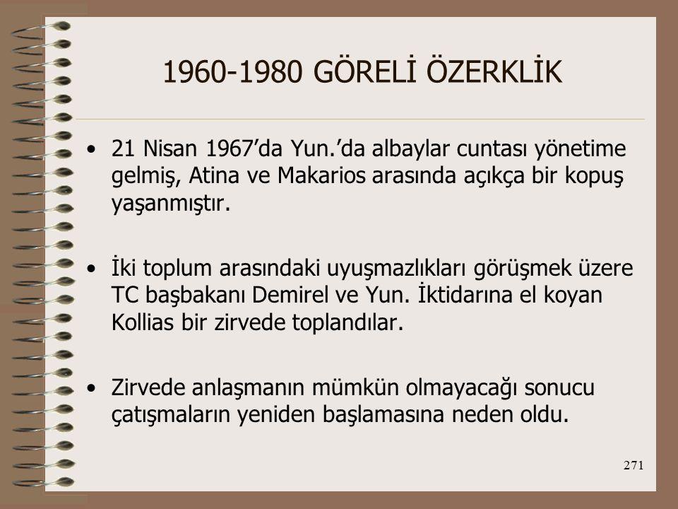 272 1960-1980 GÖRELİ ÖZERKLİK ABD'nin Makarios karşıtı tutumu, TC'nin taksim tezine yakınlaşmasını sağlıyordu.