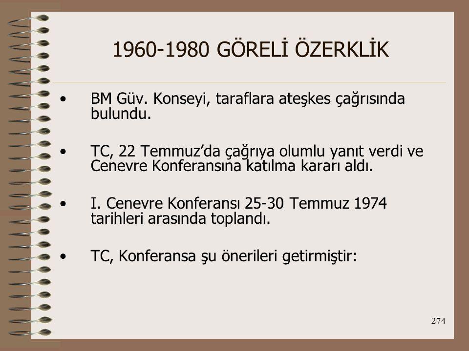275 1960-1980 GÖRELİ ÖZERKLİK 1.Hem ateşkes hem de Kıbrıs'ta yeni düzenin kurulması konusunda karar alınmalıdır.
