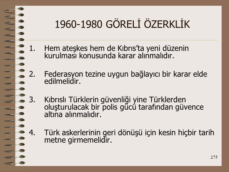 276 1960-1980 GÖRELİ ÖZERKLİK 5.Türk birliklerinin etrafını çevirecek olan tampon bölge 10 km olmalı ve etrafında BM'nin hiçbir askeri kordonu bulunmamalıdır.