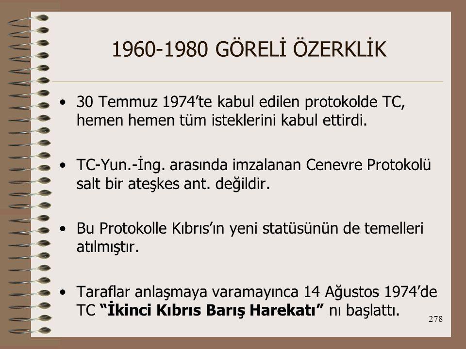 279 1960-1980 GÖRELİ ÖZERKLİK Magosa-Lefke hattı çizilince (istediği hedefe ulaşınca) TC, yeni sınırlar içinde ateşkes ilan ederek harekatı durdurdu.