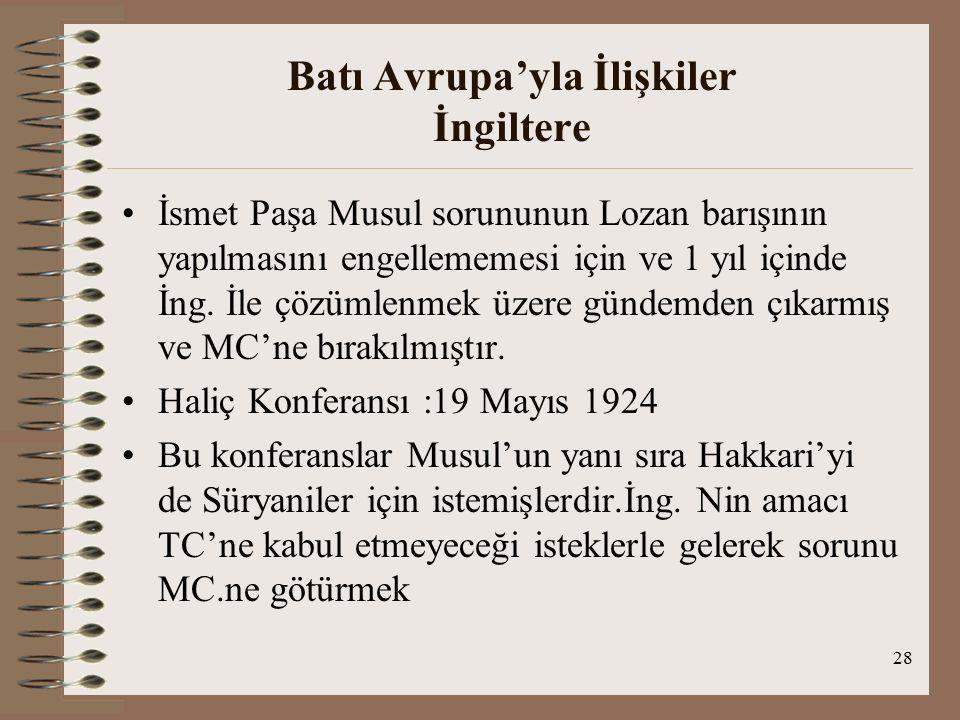 29 Batı Avrupa'yla İlişkiler İngiltere MC, Musul Sorununu 20 Eylül 1924'te konuyu görüşmeye almıştır TC, plebisit yapılmasını istemiş İng.