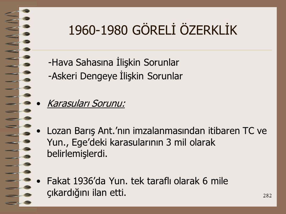 283 1960-1980 GÖRELİ ÖZERKLİK TC, 15 Mayıs 1964'de 476 sayılı Karasuları Kanunu ile 6 mil uygulamasını kabul etti.