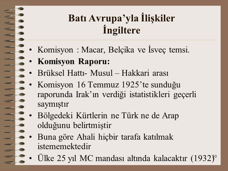 31 Batı Avrupa'yla İlişkiler İngiltere Adaletin yürütülmesi için Kürtlerden memur istenecek, Kürtçe resmi dil kabul edilecektir Manda sona erer ve Kürtlere özerklik sağlanmazsa, halk Araplar yerine TC'yi tercih edecektir TC'nin durumu Irak'tan iyi olduğundan bölgenin o zaman TC'ye devri gerekecektir Yine de bölgenin taksimine karar verilirse küçük Zap suyu sınır olabilir, Musul R'ye, Kerkük Irak'a verilecektir