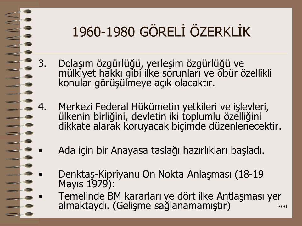 301 1960-1980 GÖRELİ ÖZERKLİK Fakat iki toplumlu, iki bölgeli bir federal devlet yapısı, altı bölgede sınır düzenlemeleri, Maraş'ın açılması gibi konuları kapsayan Türk önerileri 1978'de Rumlar tarafından reddedildi.