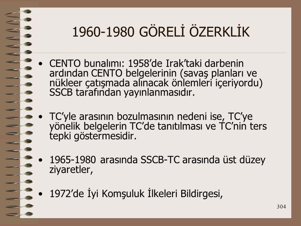 305 1960-1980 GÖRELİ ÖZERKLİK 1978'de İyi Komşuluk ve Dostça İşbirliği Siyasal Belgesi ve TC'nin SSCB'den aldığı ekonomik yardımlarla tam bir işbirliği gerçekleşmiştir.