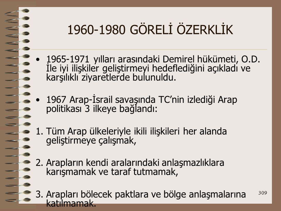 310 1960-1980 GÖRELİ ÖZERKLİK 21 Ağustos 1969'da Kudüs'ün İsrail işgali sonrası İslam Konferansı zirvesi toplandı, TC de davet edildi.