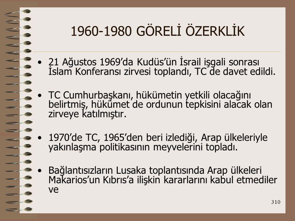 311 1960-1980 GÖRELİ ÖZERKLİK Kıbrıs Türk halkının haklarının korunması gerektiğini dile getirdiler.