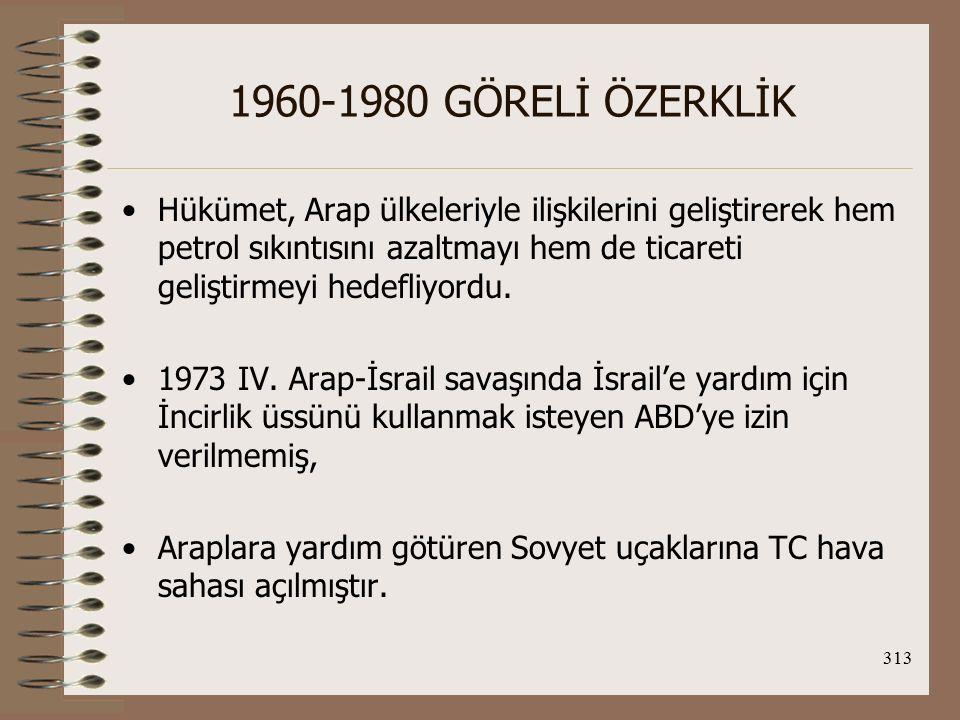 314 1960-1980 GÖRELİ ÖZERKLİK TC, 1975 BM Genel Kurulu'nun Siyonizmi ırkçılığın bir türü olarak kabul eden kararına olumlu oy vererek Arap-İsrail sorununda Araplardan yana tavır aldığını göstermiştir.