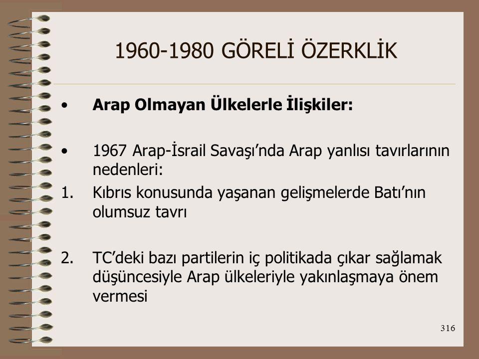 317 1960-1980 GÖRELİ ÖZERKLİK 3.1970'lerin başından itibaren TC'nin Arap ülkelerinden eko.