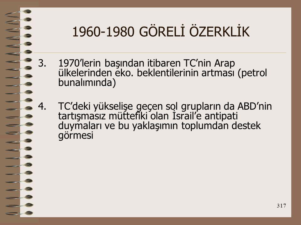 318 1960-1980 GÖRELİ ÖZERKLİK Dönemin özelliği: 1) 1967 Savaşı İsrail-TC ilişkilerinde bir durgunluğa yol açtıysa da iki ülkenin birbirlerine karşı ilişkilerinde radikal değişiklikler olmadı.