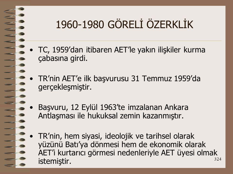 325 1960-1980 GÖRELİ ÖZERKLİK Günümüzde de bu çaba AB üyeliği konusunda devam etmektedir.