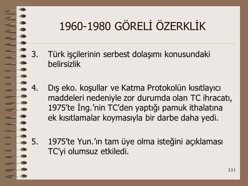 332 1960-1980 GÖRELİ ÖZERKLİK 28 Aralık 1978'de TC, AET'ten beklentilerinin karşılığını alamayınca Ecevit hükümeti zamanında ilişkilerini askıya almış, 12 Eylül 1980 darbesiyle de kesintiye uğramıştır.
