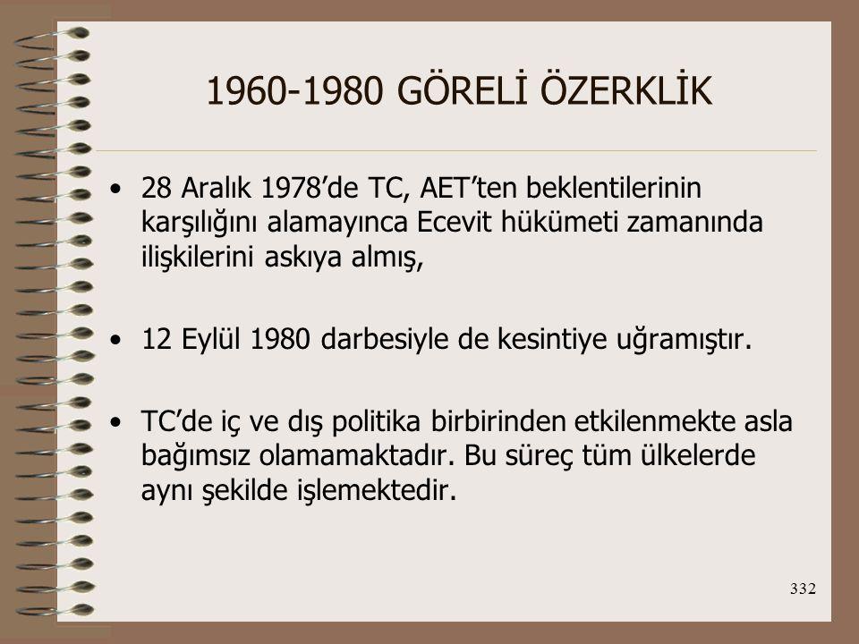 332 1960-1980 GÖRELİ ÖZERKLİK 28 Aralık 1978'de TC, AET'ten beklentilerinin karşılığını alamayınca Ecevit hükümeti zamanında ilişkilerini askıya almış
