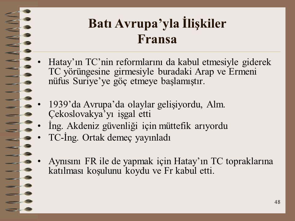 49 Batı Avrupa'yla İlişkiler Fransa 23 Haziran 1939'da Türk-Fransız Ortak Demecinin yayınlanmış ve TC-Suriye arasındaki toprak sorununun kesin çözümüne ilişkin ant.