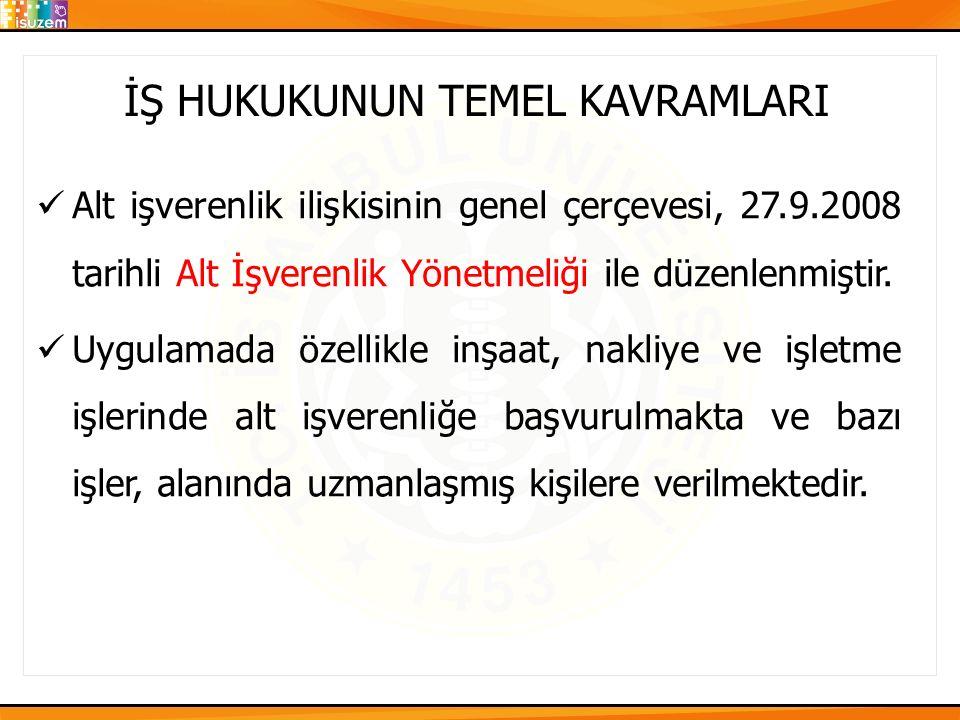 İŞ HUKUKUNUN TEMEL KAVRAMLARI Alt işverenlik ilişkisinin genel çerçevesi, 27.9.2008 tarihli Alt İşverenlik Yönetmeliği ile düzenlenmiştir. Uygulamada