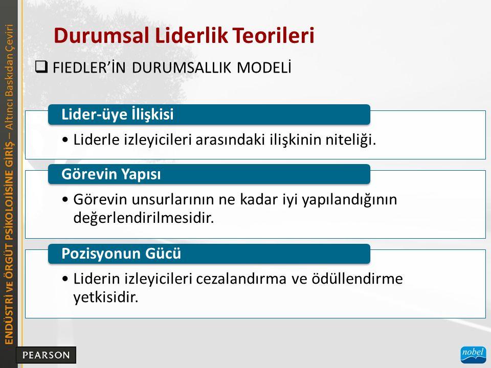 Durumsal Liderlik Teorileri  FIEDLER'İN DURUMSALLIK MODELİ Liderle izleyicileri arasındaki ilişkinin niteliği. Lider-üye İlişkisi Görevin unsurlarını