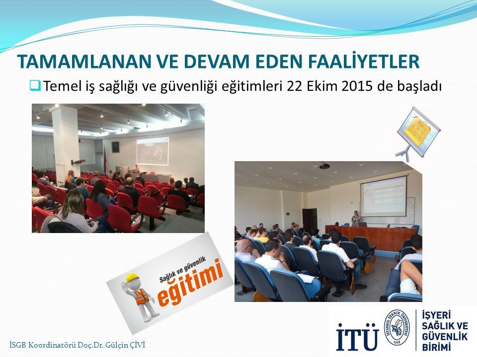 TAMAMLANAN VE DEVAM EDEN FAALİYETLER  Temel iş sağlığı ve güvenliği eğitimleri 22 Ekim 2015 de başladı İSGB Koordinatörü Doç.Dr. Gülçin ÇİVİ