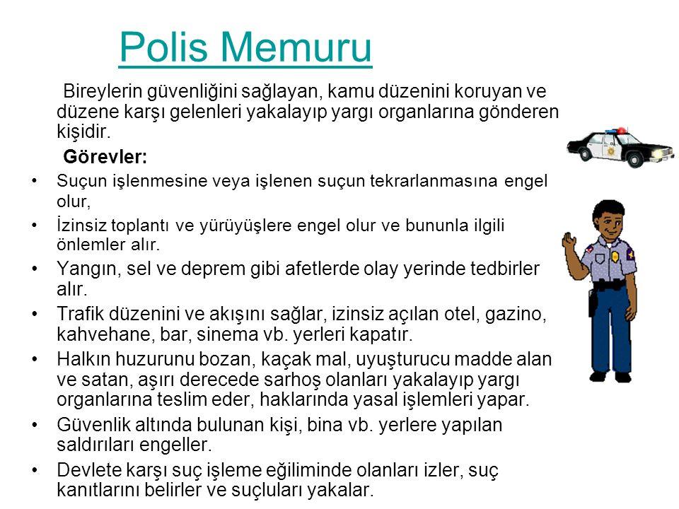 Polis Memuru Bireylerin güvenliğini sağlayan, kamu düzenini koruyan ve düzene karşı gelenleri yakalayıp yargı organlarına gönderen kişidir.